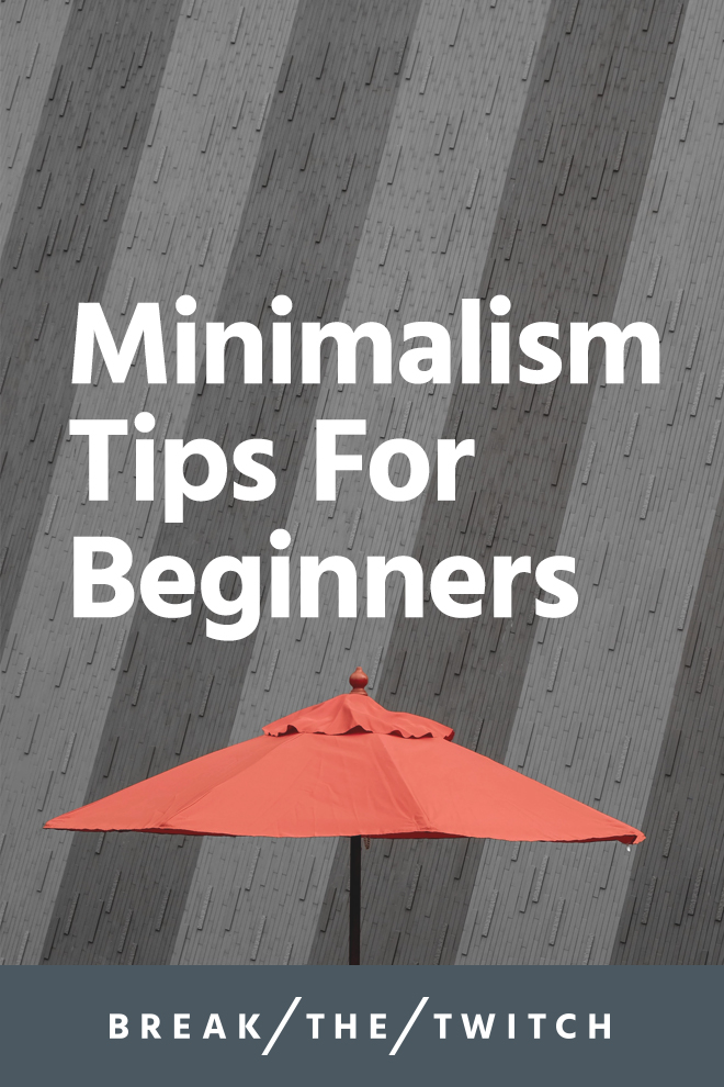 Practical Minimalism Tips For Beginners // Whether you're new to minimalism or in the midst of decluttering, the process can seem overwhelming. These minimalism tips are helpful for the beginner and as reminders for those already on the path! // www.breakthetwitch.com