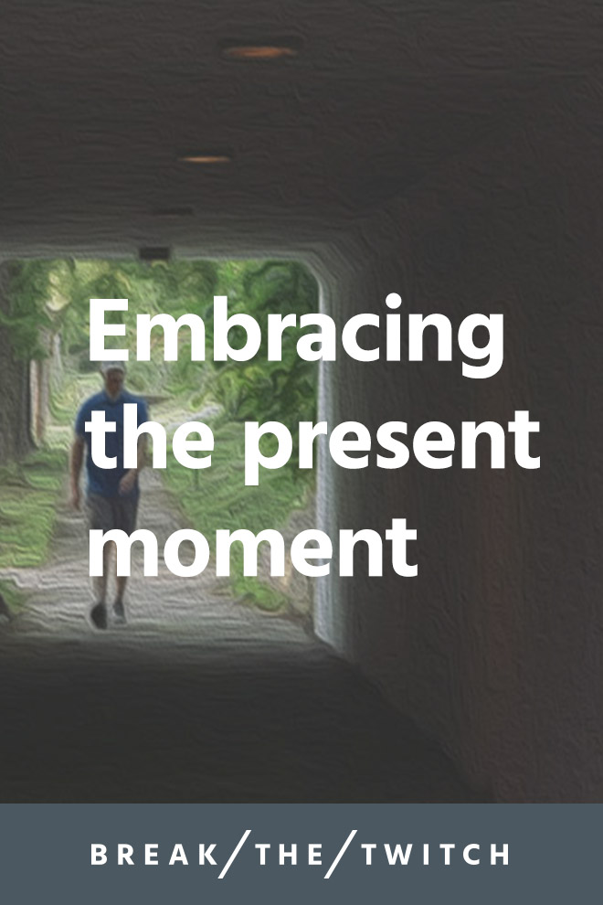 Embracing the Present Moment // It's really easy to put life over there, on hold or in the future. But we all have the ability to bring that future into the present moment. // breakthetwitch.com