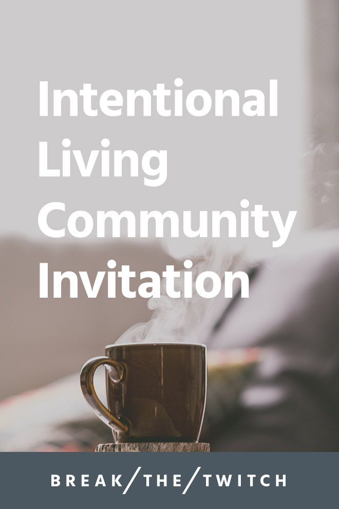 Intentional Living Community Invitation // Starting as a simple blog, Break the Twitch evolved into a YouTube channel, ebook and audiobook, podcast and now, an intentional living community. We'd love for you to join us. // breakthetwitch.com