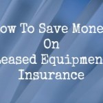 How To Save Money On Leased Equipment Insurance