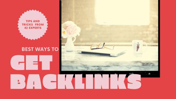 Best Ways to Get Backlinks to Website: Tips from 42 Experts