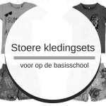 Stoere kledingsets voor op de basisschool*