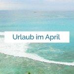 urlaub-im-april-beste-reiseziele-april-bali