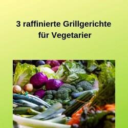 3 raffinierte Grillgerichte für Vegetarier