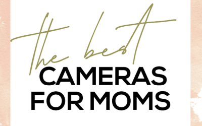 The Best Camera Gear for Moms and Families