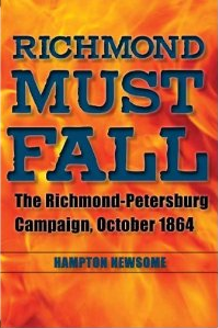 Richmond Must Fall: The Richmond-Petersburg Campaign, October 1864 by Hampton Newsome