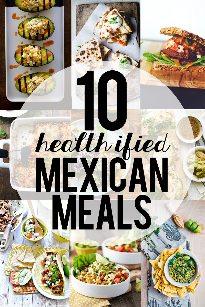10 Health-ified Mexican Meals ||| Brewing Happiness