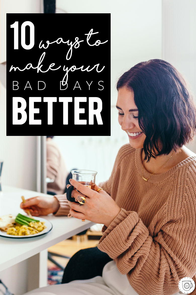 10 Ways to Make Your Bad Days Better #happiness #soulfood | Brewing Happiness
