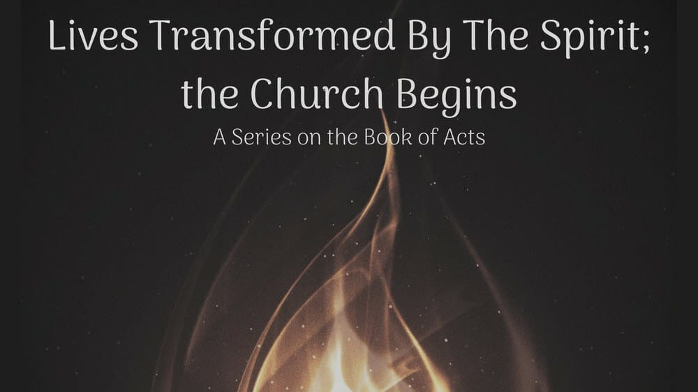 Lives Transformed By The Spirit - the Church Begins