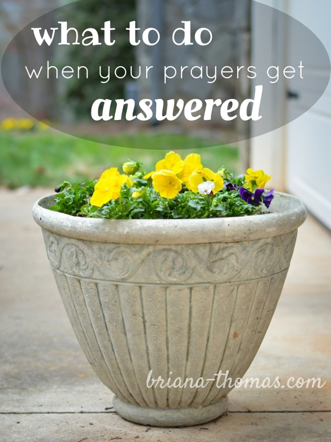 What to Do When Your Prayers Get Answered