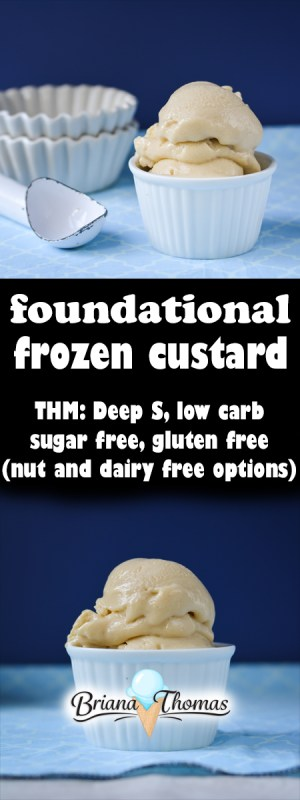 This Foundational Frozen Custard is THM: Deep S, low carb, sugar free, and gluten free (with dairy and nut free options available)!