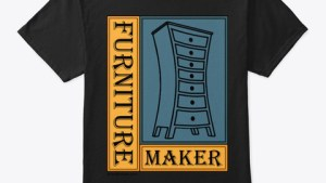 Tee shirts with woodworking sayings on them - furniture maker
