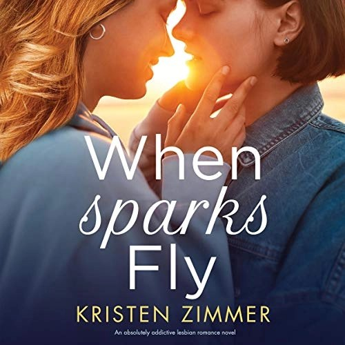 When Sparks Fly Audiobook Cover (a blonde girl and a dark haired girl in an embrace during golden hour)