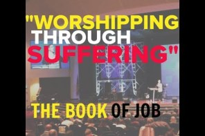 """Worshipping Through Suffering"" – The Book Of Job"