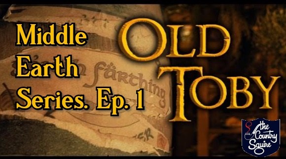 Country Squire's Middle Earth Series. Episode 1 – Old Toby