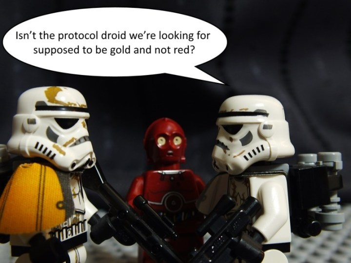 """Sandtrooper sergeant says: """"Isn't the protocol droid we're looking for supposed to be gold and not red?"""""""