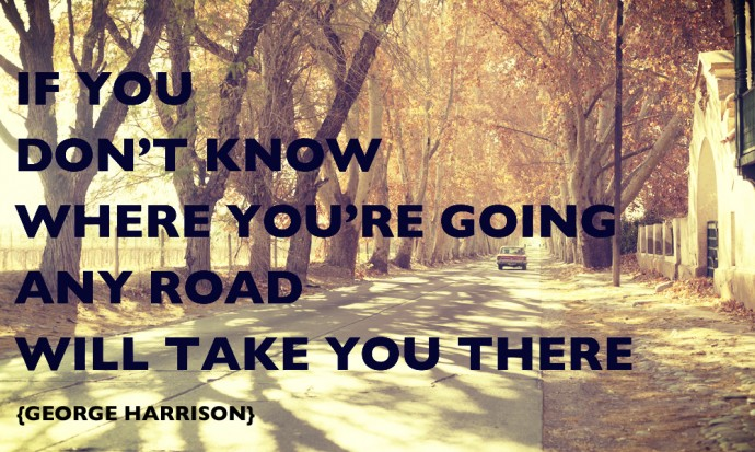 If You Don't Knowwhere you're going, any road will take you there, inspiring travel quote