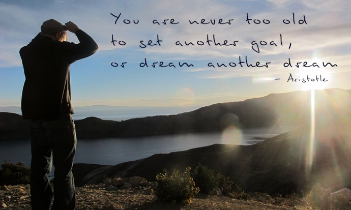 You are never too old to set another goal or dream another dream