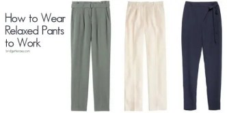 How to wear relaxed pants to work