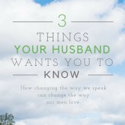 Three things your husband wants you to know.