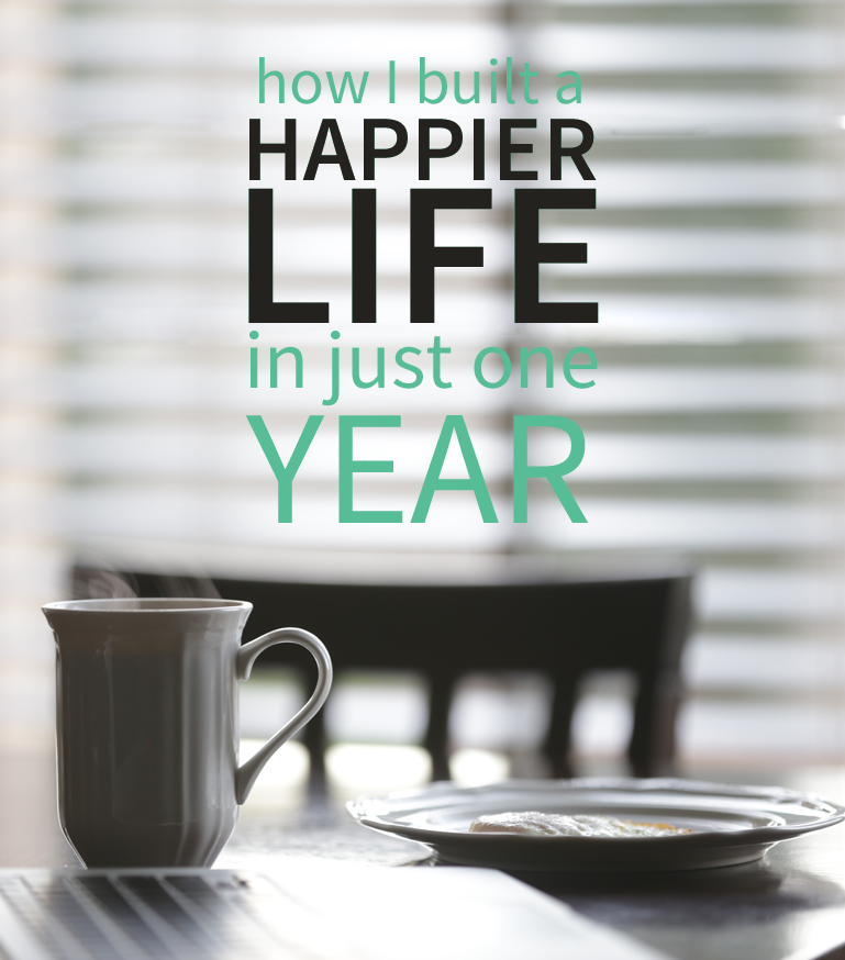 How I Built a Happier Life in Just One Year | BrightLightForever.com