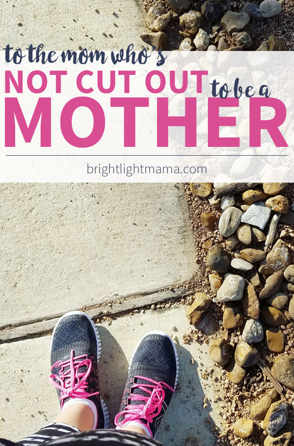 Don't believe the lie that you're not cut out to be a mother.