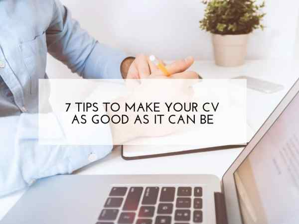 7 tips to make your CV as good as it can be