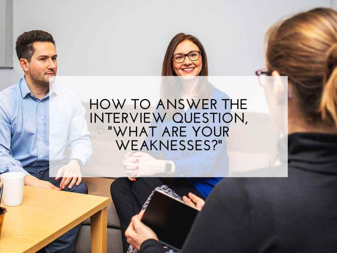 """How to answer the interview question, """"What are your weaknesses"""""""