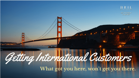 When doing international business, what got you here, won't get you there.
