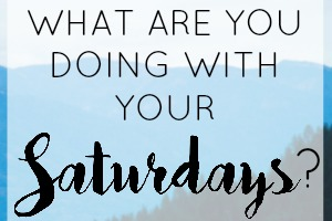 What are you doing with your Saturdays?