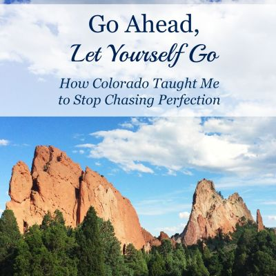Go Ahead, Let Yourself Go: What Colorado Taught Me About Perfectionism