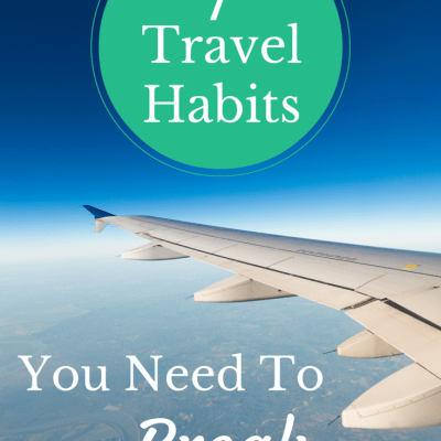 7 Travel Habits You Need to Break