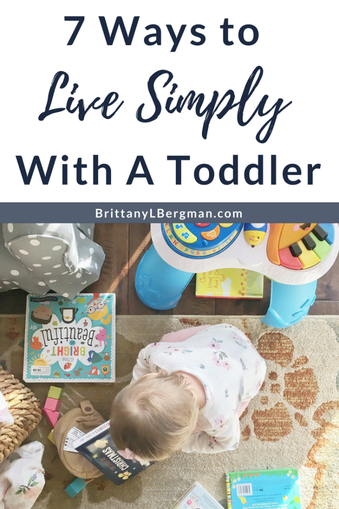 Living simply with a toddler seems like an oxymoron, right? It can seem impossible to pursue minimalism when you have small children, but these 7 things will help you simplify and make the most of the time you have.
