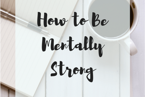 How to Be Mentally Strong - www.brittlashelle.com