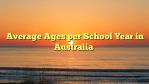 Average Ages per School Year in Australia