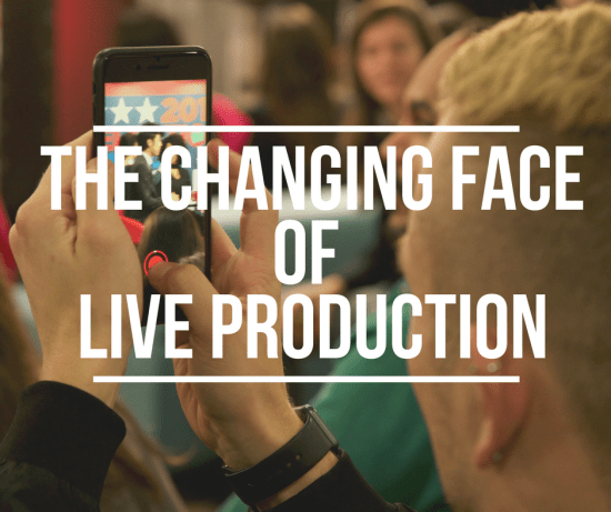 The Changing Face of Live Production