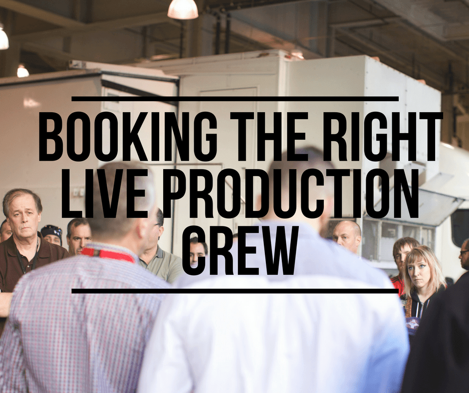 Booking the Right Live Production Crew