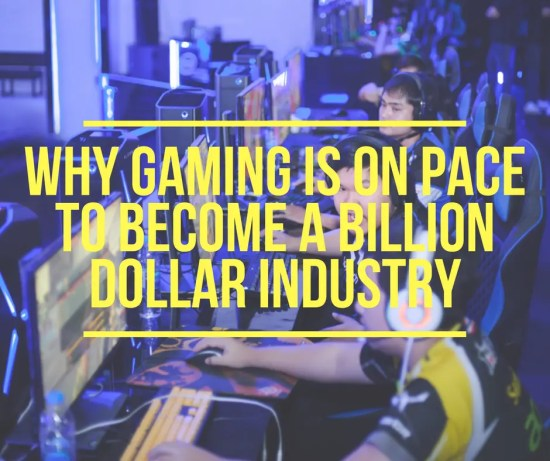 Why Gaming is on Pace to Become a Billion Dollar Industry
