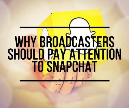 Why Broadcasters Should Pay Attention to Snapchat – Part 2