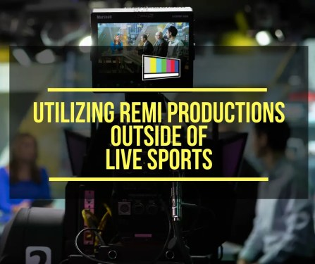 Utilizing REMI Productions Outside Live Sports