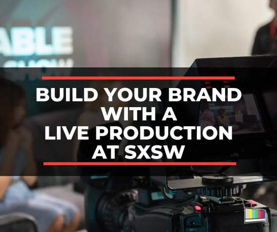 Build Your Brand With a Live Production at SXSW