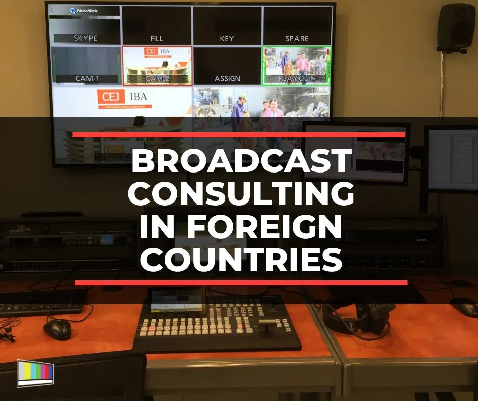broadcast consulting, consulting, production consulting, broadcast consulting in foreign countries