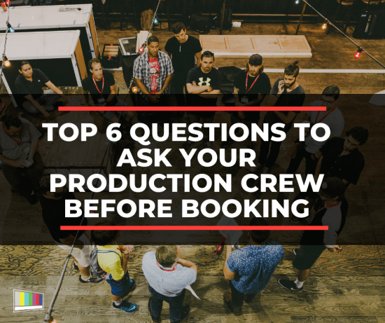 Top 6 Questions to Ask Your Production Crew Before Booking