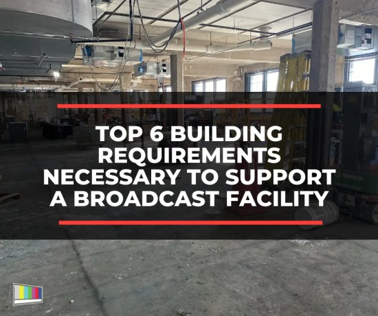 Top 6 Building Requirements Necessary to Support a Broadcast Facility