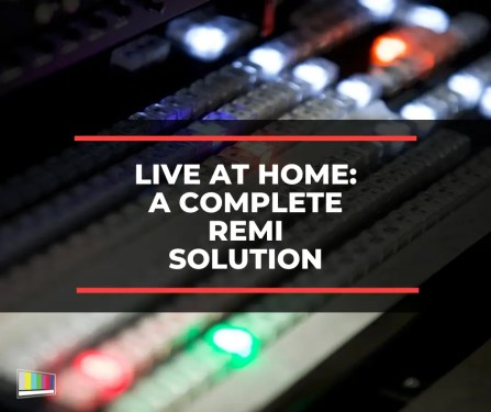 Live At Home: A Complete REMI Solution