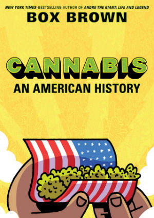 Cannabis: An American History - Graphic Journalism at Its Most Piercing and Commanding from Box Brown