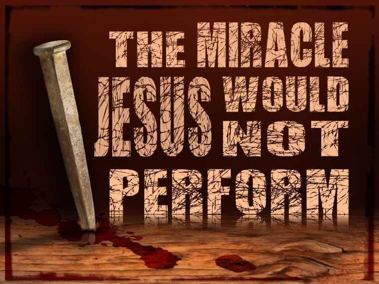 The Miracle Jesus Would Not Perform