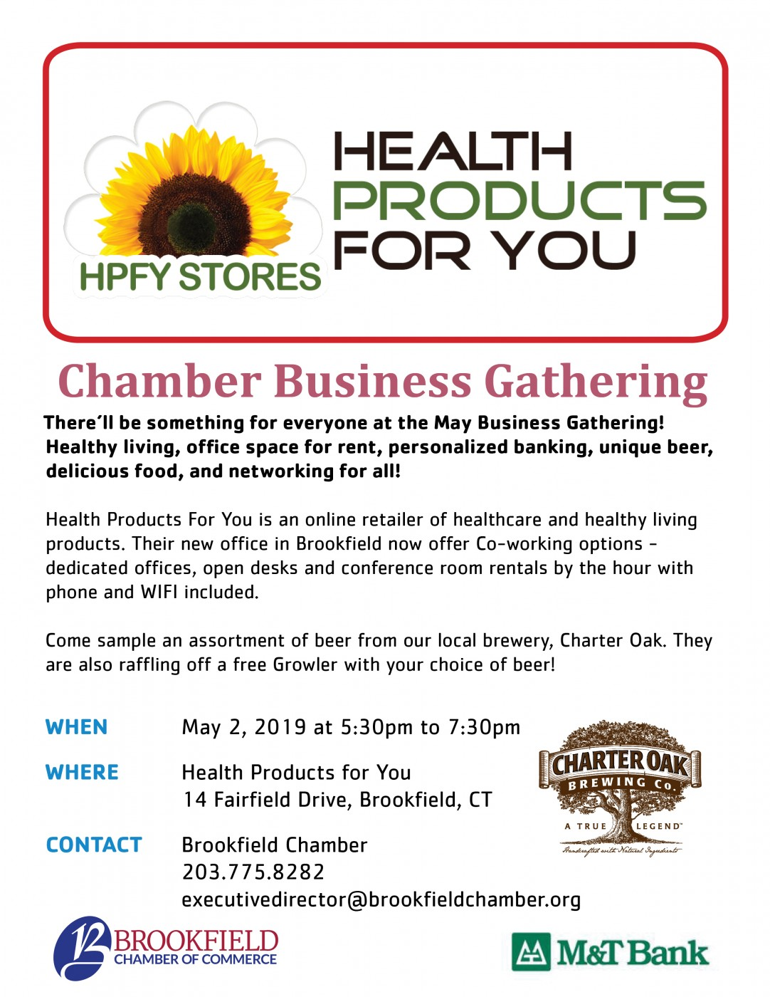 Health Products For You=There'll be something for everyone at the May Business Gathering! Healthy living, office space for rent, personalized banking, unique beer, delicious food, and networking for all! Health Products For You is an online retailer of healthcare and healthy living products. Their new office in Brookfield now offer Co-working options - dedicated offices, open desks and conference room rentals by the hour with phone and WIFI included. Come sample an assortment of beer from our local brewery, Charter Oak. They are also raffling off a free Growler with your choice of beer!