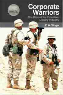 Corporate Warriors: The Rise of Privatized Military Industry book cover
