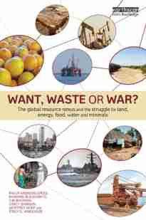 Want, Waste or War? The Global Resource Nexus and the Struggle for Land, Energy, Food, Water and Minerals book cover